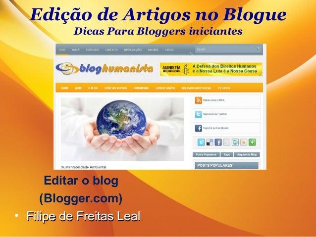 Edição de Artigos no BlogueDicas Para Bloggers iniciantesEditar o blog(Blogger.com)• Filipe de Freitas LealFilipe de Freit...