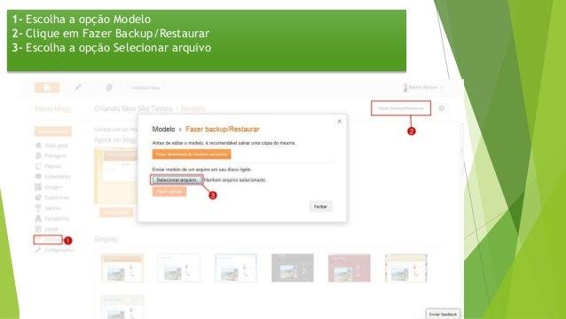 1- Escolha a opção Modelo 2- Clique em Fazer Backup/Restaurar 3- Escolha a opção Selecionar arquivo