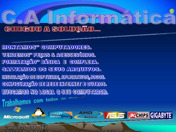 C.A Informática ® Assistência Técnica de Microcomputadores Trabalhamos  com  todas  às  marcas MONTAMOS'' COMPUTADORES. VE...