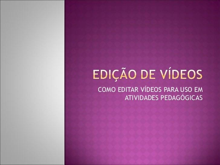 COMO EDITAR VÍDEOS PARA USO EM       ATIVIDADES PEDAGÓGICAS