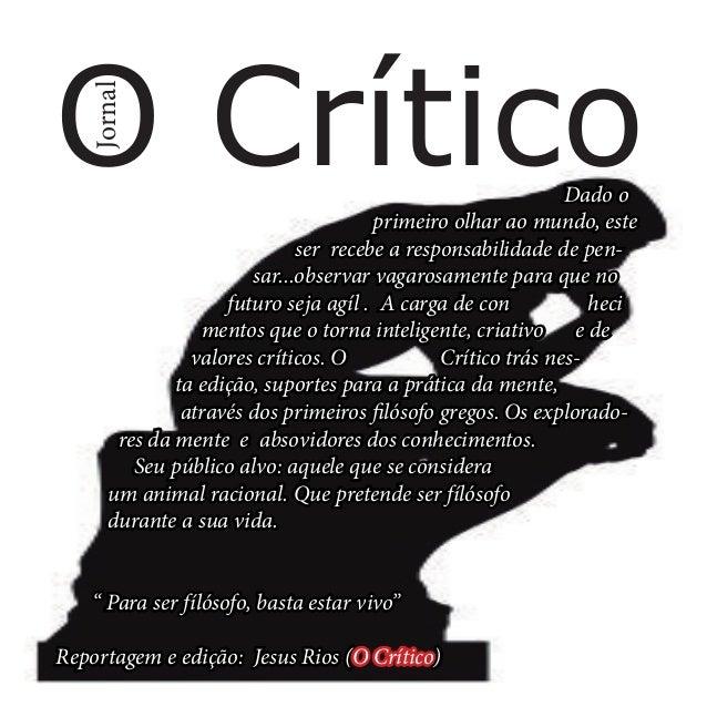 Jornal  O Crítico  Expediênte: Jesus Rio  Dado o primeiro olhar ao mundo, este ser recebe a responsabilidade de pensar...o...