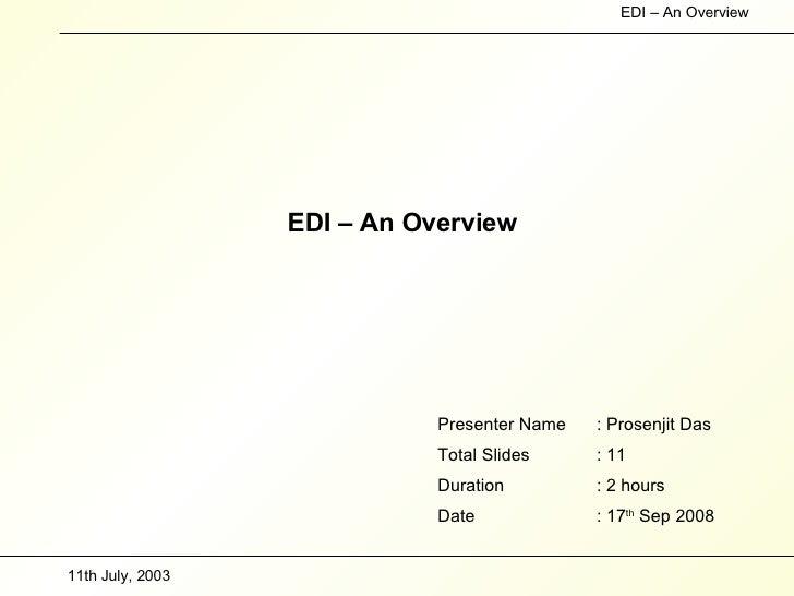 EDI – An Overview Presenter Name : Prosenjit Das Total Slides : 11 Duration  : 2 hours Date : 17 th  Sep 2008