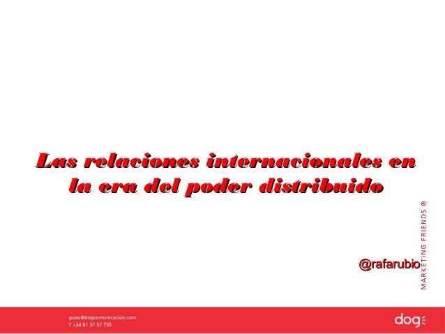 Las relaciones internacionales en  la era del poder distribuido                           @rafarubio