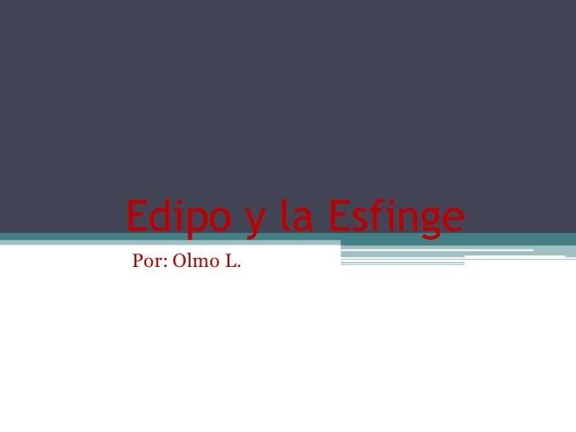 Edipo y la Esfinge Por: Olmo L.