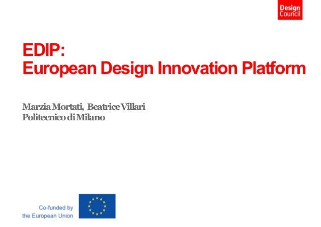 EDIP: European Design Innovation Platform MarziaMortati, BeatriceVillari PolitecnicodiMilano