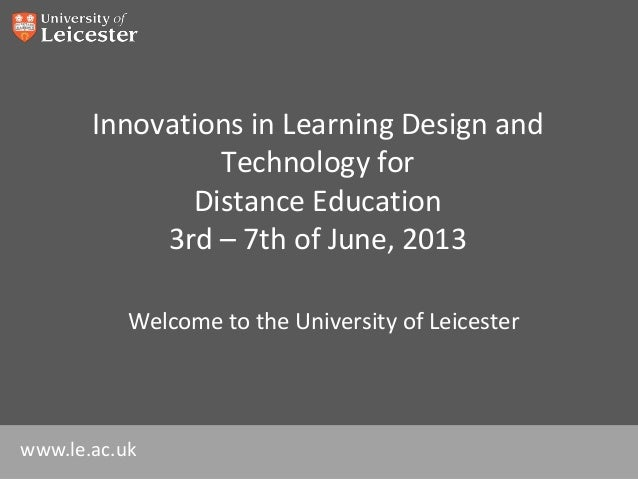 www.le.ac.ukInnovations in Learning Design andTechnology forDistance Education3rd – 7th of June, 2013Welcome to the Univer...