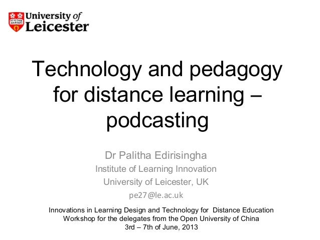 Technology and pedagogyfor distance learning –podcastingDr Palitha EdirisinghaInstitute of Learning InnovationUniversity o...