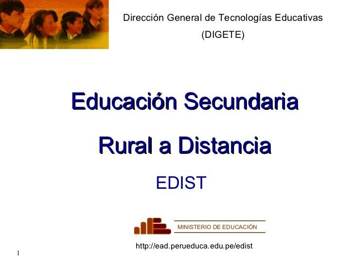 Educación Secundaria Rural a Distancia Dirección General de Tecnologías Educativas (DIGETE) EDIST http://ead.perueduca.edu...