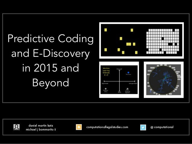 @ computationalcomputationallegalstudies.com Predictive Coding and E-Discovery in 2015 and Beyond daniel martin katz micha...