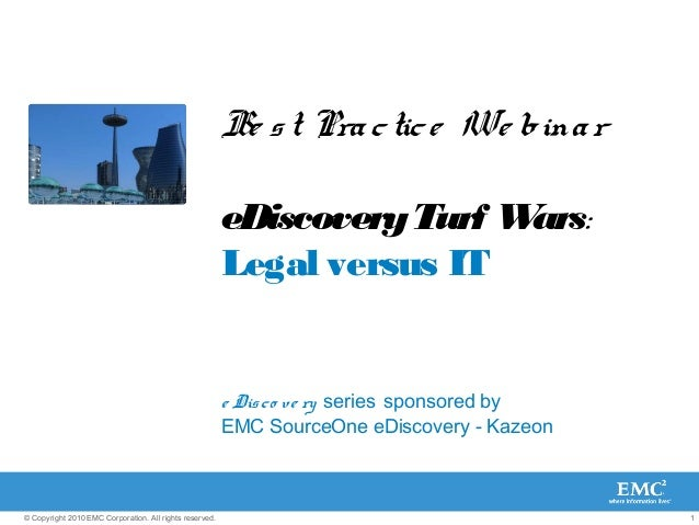 1© Copyright 2010 EMC Corporation. All rights reserved. Be st Practice We binar eDiscoveryTurf Wars: Legal versus IT e Dis...