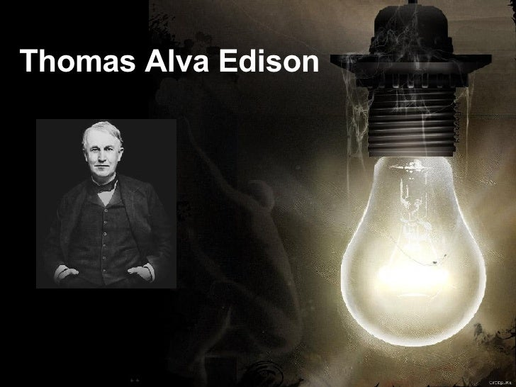 essays on thomas alva edison Thomas edison free essay, term paper and book report thomas alva edison was born on february 11, 1847, in milan, ohio, the youngest of seven children.