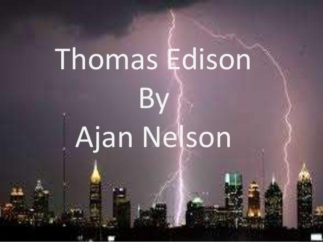 Thomas Edison By Ajan Nelson