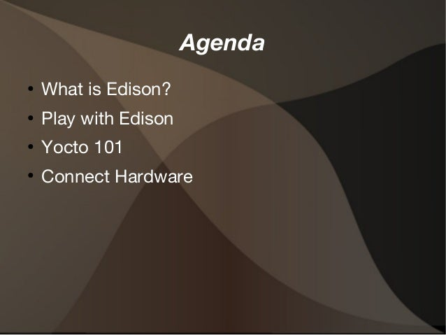 Agenda  ● What is Edison?  ● Play with Edison  ● Yocto 101  ● Connect Hardware