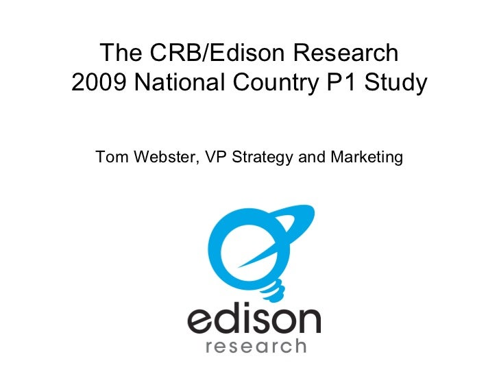 The CRB/Edison Research 2009 National Country P1 Study Tom Webster, VP Strategy and Marketing