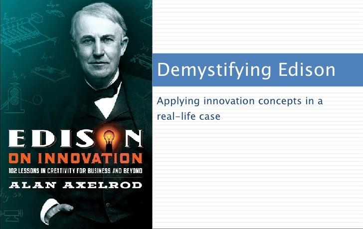 <ul><li>Applying innovation concepts in a real-life case </li></ul>Demystifying Edison