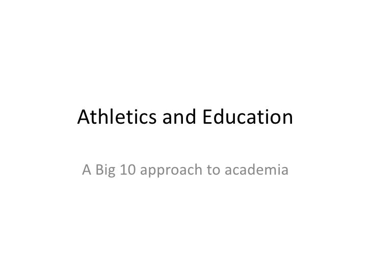 Athletics and Education<br />A Big 10 approach to academia<br />