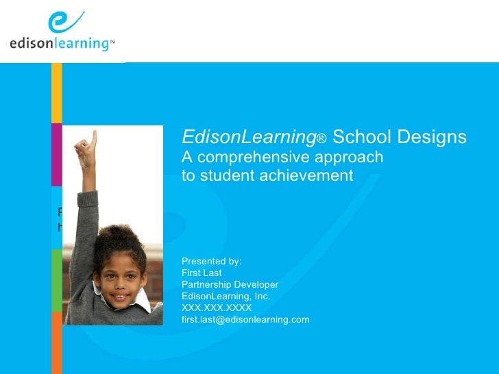 EdisonLearning ®   School Designs A comprehensive approach  to student achievement Copyright © 2010 EdisonLearning, Inc.  ...
