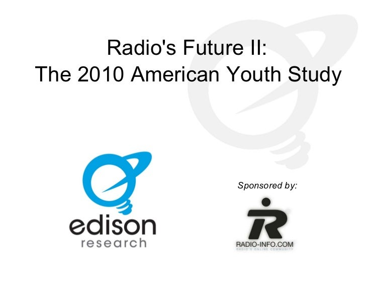 The Edison Research American Youth Study 2010 - Part One: Radio's Future