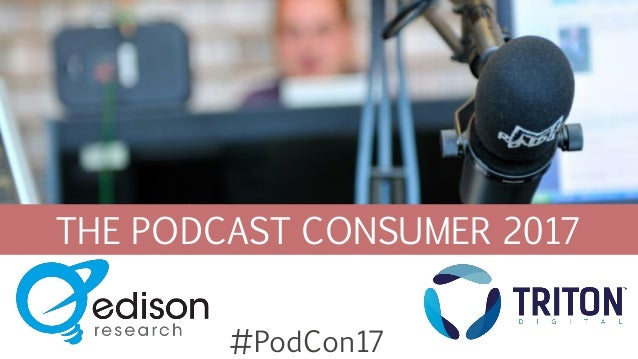 THE PODCAST CONSUMER 2017 #PodCon17
