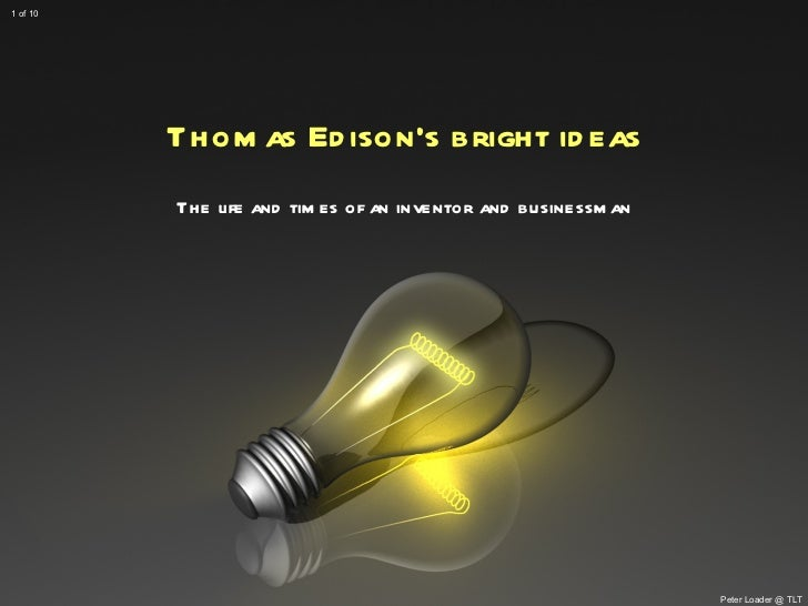 Thomas Edison's bright ideas The life and times of an inventor and businessman Peter Loader @ TLT 1 of 10