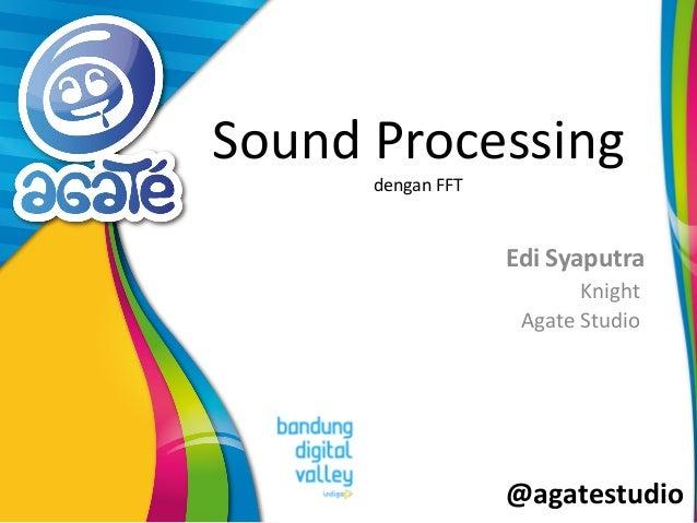 @agatestudio Sound Processing dengan FFT Edi Syaputra Knight Agate Studio