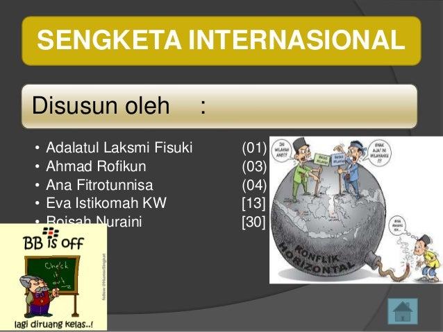 SENGKETA INTERNASIONAL Disusun oleh • • • • •  Adalatul Laksmi Fisuki Ahmad Rofikun Ana Fitrotunnisa Eva Istikomah KW Rois...