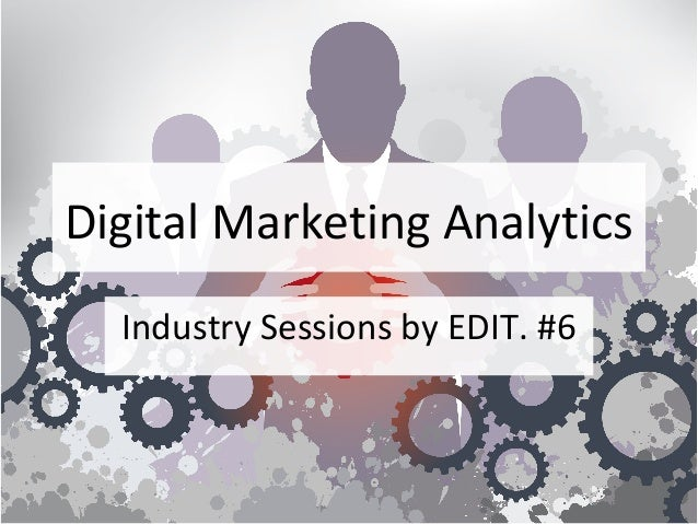 Digital Marketing Analytics Industry Sessions by EDIT. #6