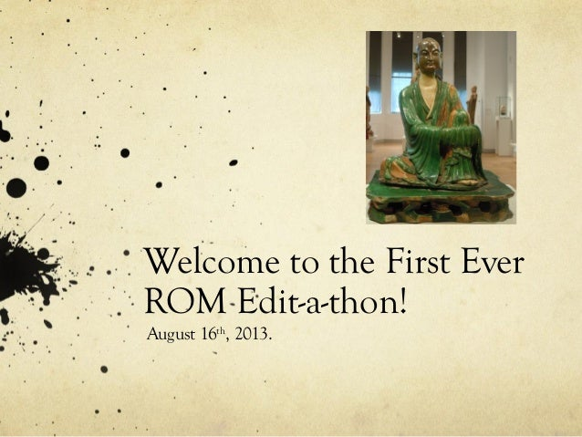 Welcome to the First Ever ROM Edit-a-thon! August 16th , 2013.