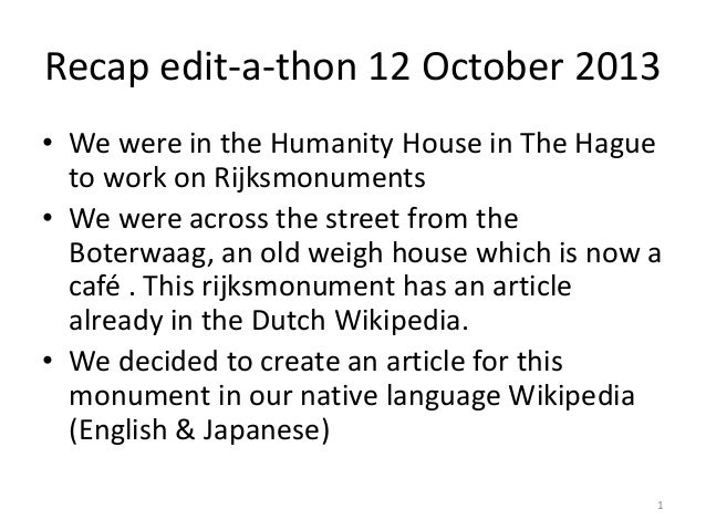 Recap edit-a-thon 12 October 2013 • We were in the Humanity House in The Hague to work on Rijksmonuments • We were across ...