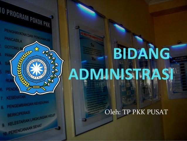 BIDANG ADMINISTRASI Oleh: TP PKK PUSAT