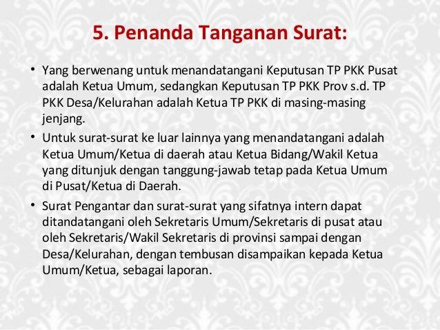 5. Penanda Tanganan Surat: • Yang berwenang untuk menandatangani Keputusan TP PKK Pusat adalah Ketua Umum, sedangkan Keput...