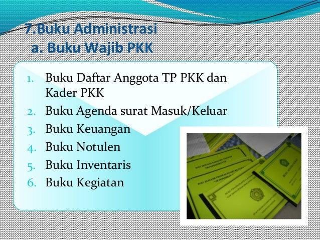 7.Buku Administrasi a. Buku Wajib PKK 1. Buku Daftar Anggota TP PKK dan Kader PKK 2. Buku Agenda surat Masuk/Keluar 3. Buk...