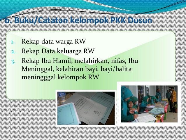 b. Buku/Catatan kelompok PKK Dusun 1. Rekap data warga RW 2. Rekap Data keluarga RW 3. Rekap Ibu Hamil, melahirkan, nifas,...