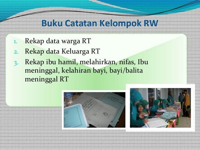 Buku Catatan Kelompok RW 1. Rekap data warga RT 2. Rekap data Keluarga RT 3. Rekap ibu hamil, melahirkan, nifas, Ibu menin...
