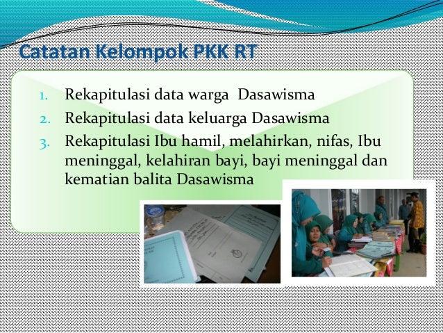Catatan Kelompok PKK RT 1. Rekapitulasi data warga Dasawisma 2. Rekapitulasi data keluarga Dasawisma 3. Rekapitulasi Ibu h...