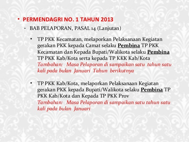 • PERMENDAGRI NO. 1 TAHUN 2013 - BAB PELAPORAN, PASAL 14 (Lanjutan) • TP PKK Kecamatan, melaporkan Pelaksanaan Kegiatan ge...