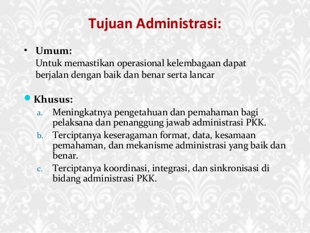 Tujuan Administrasi: • Umum: Untuk memastikan operasional kelembagaan dapat berjalan dengan baik dan benar serta lancar K...