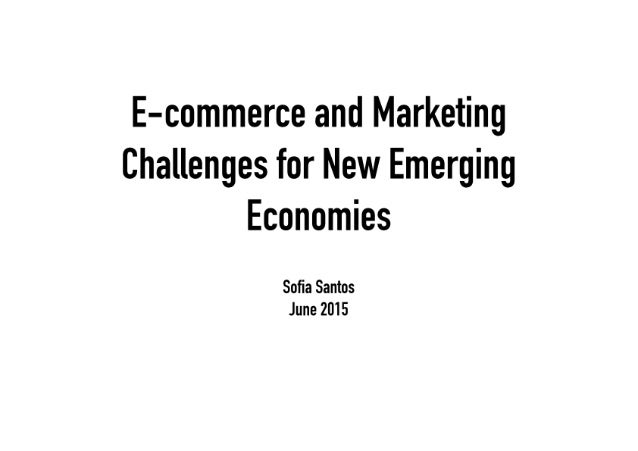 E—commerce and Marketing Challenges for New Emerging Economies  Sofia Santos June 2015