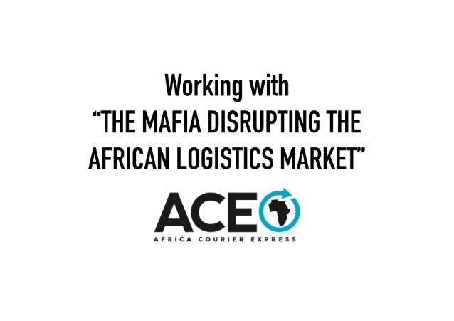 """Working with """"THE MAFIA DISRUPTING THE AFRICAN LOGISTICS MARKET""""  ,  I C r ' . , N I ' T I .  I 1 , ' ',  I A' I .  I  A F..."""