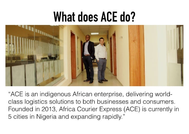 """What does ACE do?       """"ACE is an indigenous African enterprise,  delivering world- class logistics solutions to both bus..."""