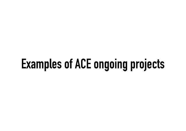 Examples of ACE ongoing projects