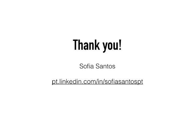 Thank you!   Sofia Santos  pt. Iinkedincomzinzsofiasantospt