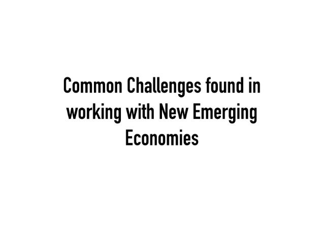 Common Challenges found in working with New Emerging Economies