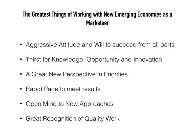 The Greatest Things of Working with New Emerging Economies as a Marketeer  Aggressive Attitude and Will to succeed from al...