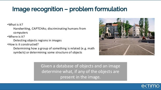 Image recognition – problem formulation •What is it? Handwriting, CAPTCHAs; discriminating humans from computers •Where is...