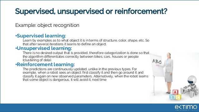 Supervised, unsupervised or reinforcement? Example: object recognition •Supervised learning: Learn by examples as to what ...