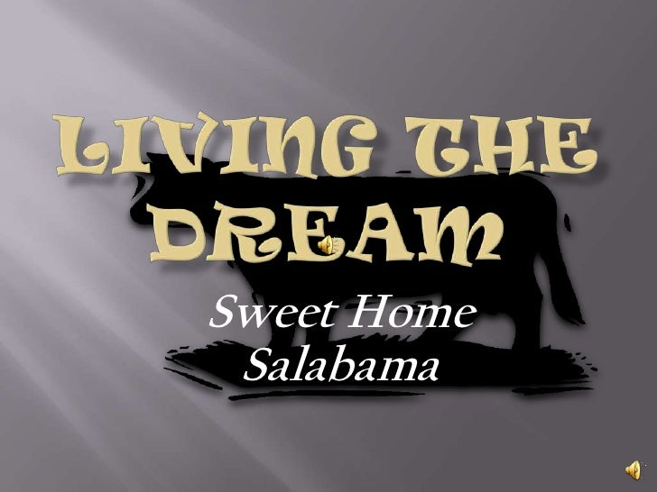 Living the Dream<br />Sweet Home Salabama<br />