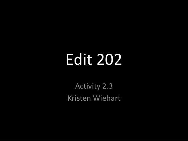 Edit 202  Activity 2.3Kristen Wiehart