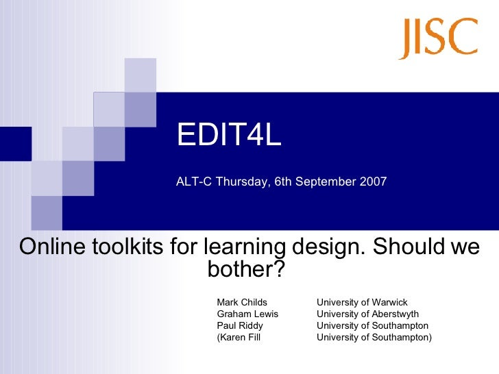 EDIT4L  ALT-C Thursday, 6th September 2007   Online toolkits for learning design. Should we bother?  Mark Childs Universit...