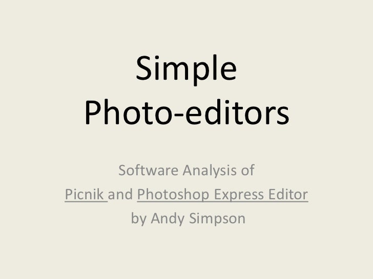 Simple  Photo-editors        Software Analysis ofPicnik and Photoshop Express Editor          by Andy Simpson